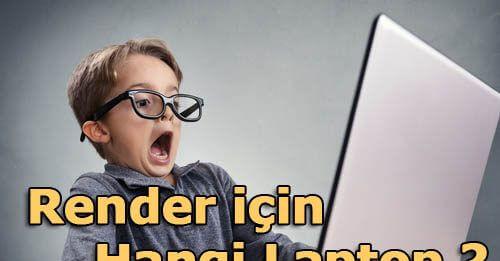 Render Laptop Tavsiyeleri