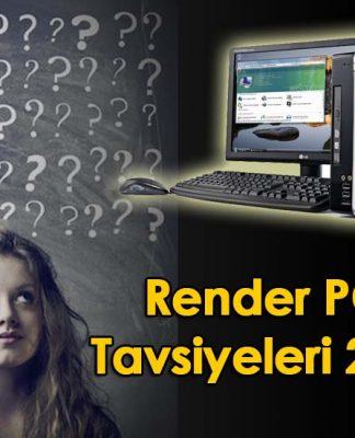 Render PC Tavsiyeleri