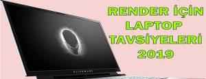 Render için laptop tavsiyeleri 2019