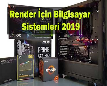 render için bilgisayar - Render İçin Bilgisayar Sistemleri 2019